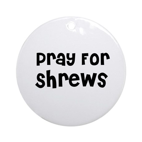 Pray For Shrews Ornament (Round)