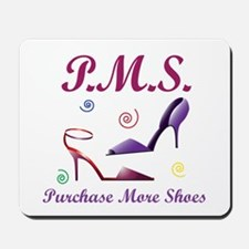 P.M.S. - Purchase More Shoes Mousepad