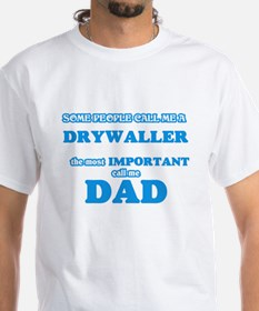 Some call me a Drywaller, the most importa T-Shirt