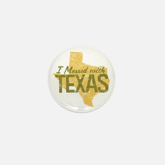 I Messed With Texas Mini Button