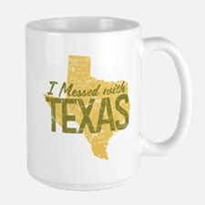 I Messed With Texas Mug