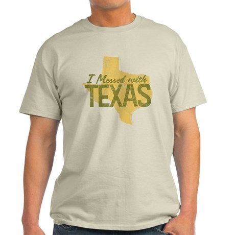I Messed With Texas Light T-Shirt