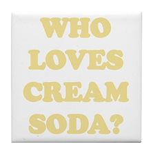 Who Loves Cream Soda? Tile Coaster