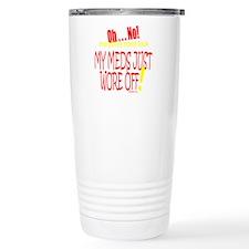 MY MEDS WORE OFF Travel Mug
