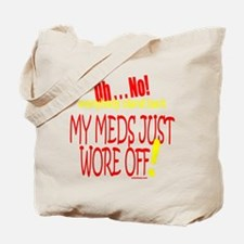 MY MEDS WORE OFF Tote Bag