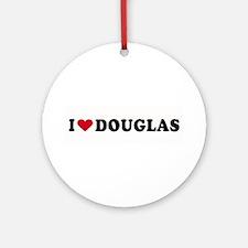 I LOVE DOUGLAS ~  Ornament (Round)