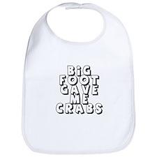 Big Foot Gave Me Crabs! Bib