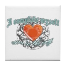 You Complete Me... uhm! Tile Coaster