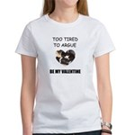 TOO TIRED TO ARGUE BE MY VALENTINE Women's T-Shirt
