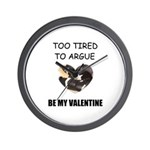 TOO TIRED TO ARGUE BE MY VALENTINE Wall Clock