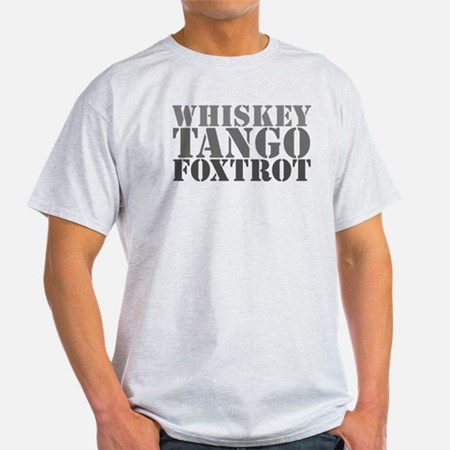 Whiskey Tango Foxtrot?! Light T-Shirt