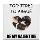 TOO TIRED TO ARGUE BE MY VALENTINE Tile Coaster