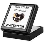 TOO TIRED TO ARGUE BE MY VALENTINE Keepsake Box