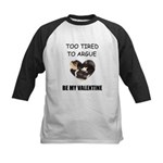 TOO TIRED TO ARGUE BE MY VALENTINE Kids Baseball J