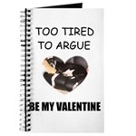 TOO TIRED TO ARGUE BE MY VALENTINE Journal