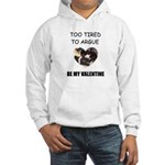 TOO TIRED TO ARGUE BE MY VALENTINE Hooded Sweatshi