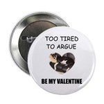 TOO TIRED TO ARGUE BE MY VALENTINE 2.25