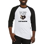 TOO TIRED TO ARGUE BE MY VALENTINE Baseball Jersey