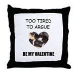 TO TIRED TO ARGUE Throw Pillow