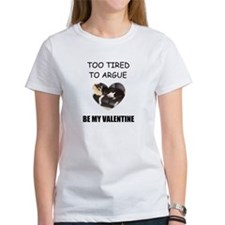 TOO TIRED TO ARGUE BE MY VALENTINE Tee