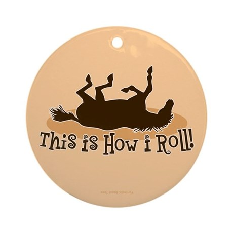 How I Roll Horse Ornament (Round)