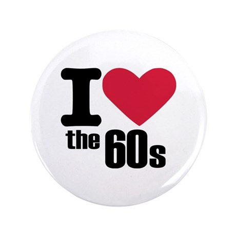 """I love the 60's 3.5"""" Button"""