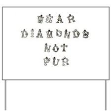 Wear Diamonds Not Fur Yard Sign