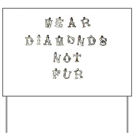 Wear Diamonds Not Fur Yard Sign