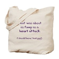 Funny as a heart attack Tote Bag