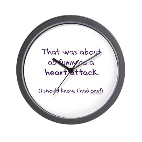 Funny as a heart attack Wall Clock