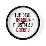 Real reason play hockey Wall Clock