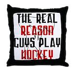 Real reason play hockey Throw Pillow