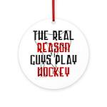 Real reason play hockey Ornament (Round)