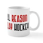 Real reason play hockey Mug