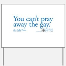 Pray Away the Gay - Grey's Anatomy Yard Sign