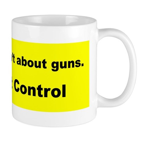 GUN COTROL ISN''T ABOUT GUNS ...