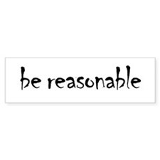 Be Reasonable Bumper Sticker