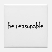 Be Reasonable Tile Coaster