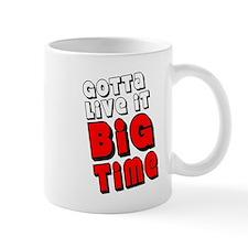 Gotta Live It Big Time Mug
