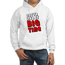 Gotta Live It Big Time Hoodie