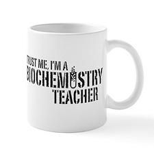 Trust Me I'm A Biochemistry Teacher Mug