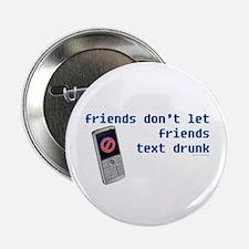 "Friend's Text Drunk 2.25"" Button"