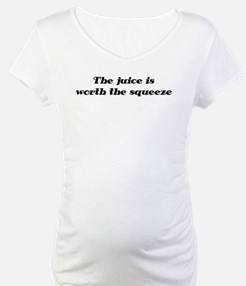 Juice is worth the squeeze Shirt