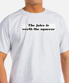 Juice is worth the squeeze T-Shirt