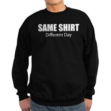 Same Shirt Different Day Sweatshirt