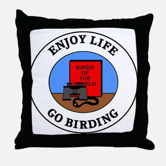 Enjoy Life Go Birding Throw Pillow