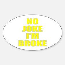 NO JOKE I'M BROKE Sticker (Oval)