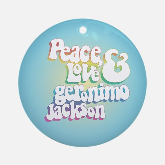 Peace Love Geronimo Jackson Ornament (Round)