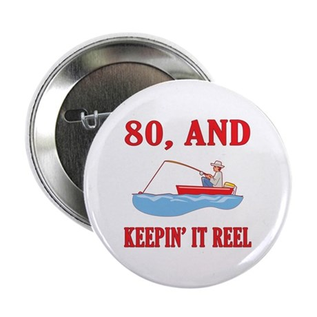 """80 And Keepin' It Reel 2.25"""" Button"""