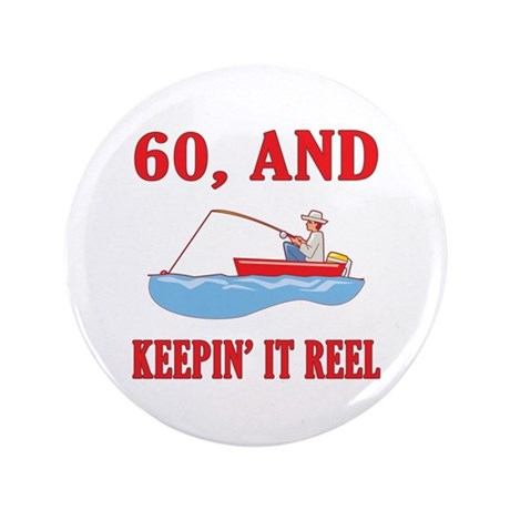 """60 And Keepin' It Reel 3.5"""" Button (100 pack)"""